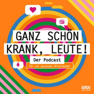 Ganz schön krank, Leute! DAK Podcast
